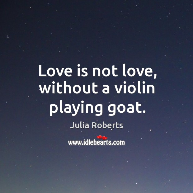Love is not love, without a violin playing goat. Image
