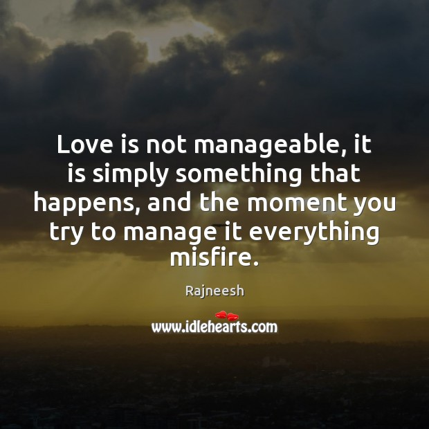 Image, Love is not manageable, it is simply something that happens, and the