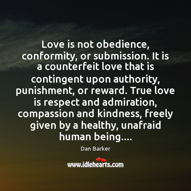 Love is not obedience, conformity, or submission. It is a counterfeit love Image