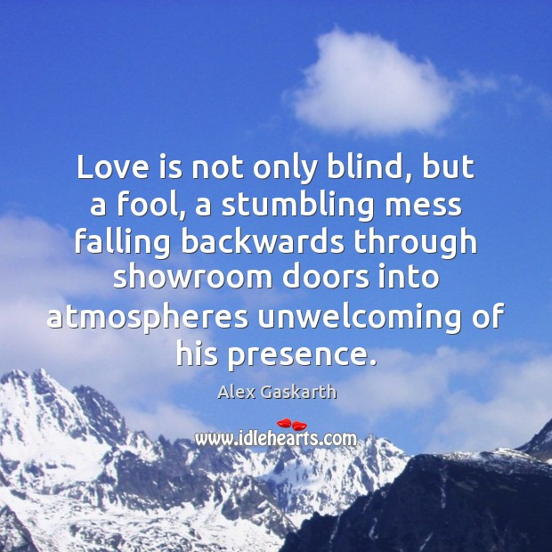 Love is not only blind, but a fool, a stumbling mess falling Image
