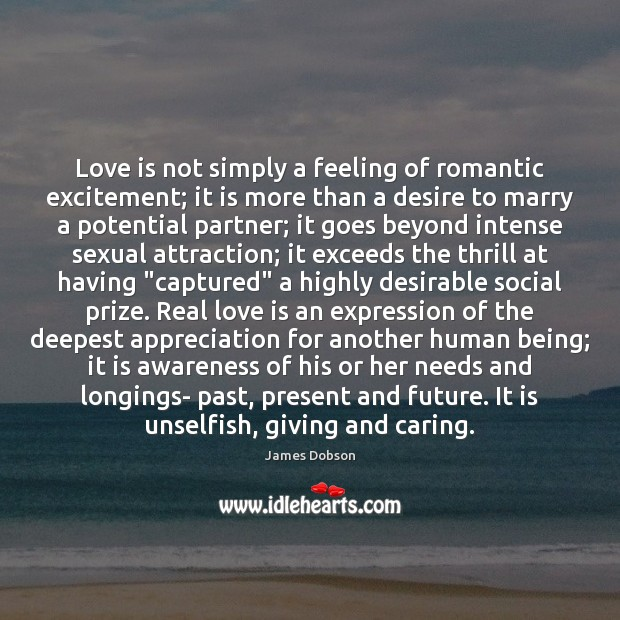 Love is not simply a feeling of romantic excitement; it is more James Dobson Picture Quote