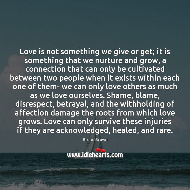 Love is not something we give or get; it is something that Image