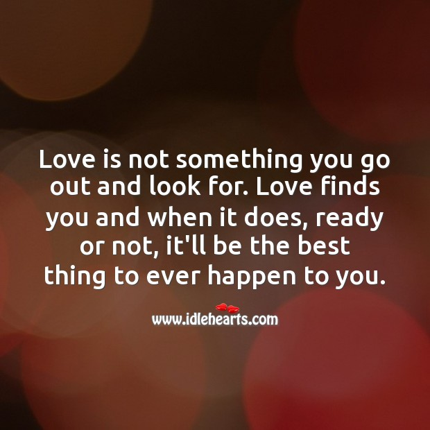 Love is not something you go out and look for. Falling in Love Quotes Image
