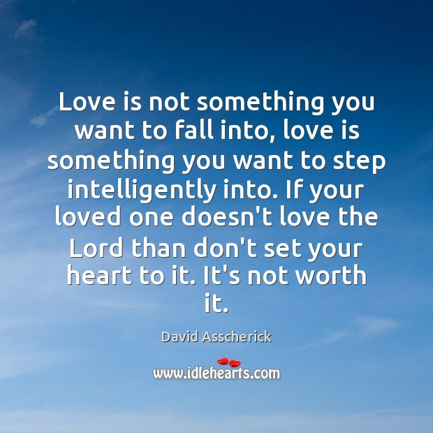 Love is not something you want to fall into, love is something Image