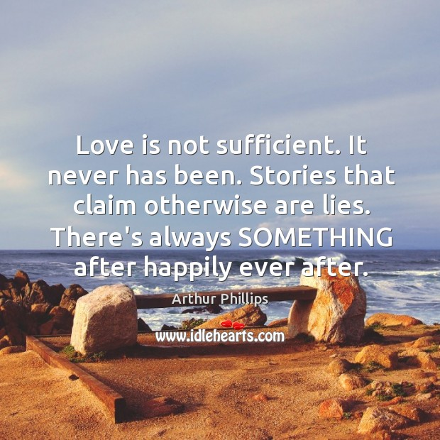 Love is not sufficient. It never has been. Stories that claim otherwise Image