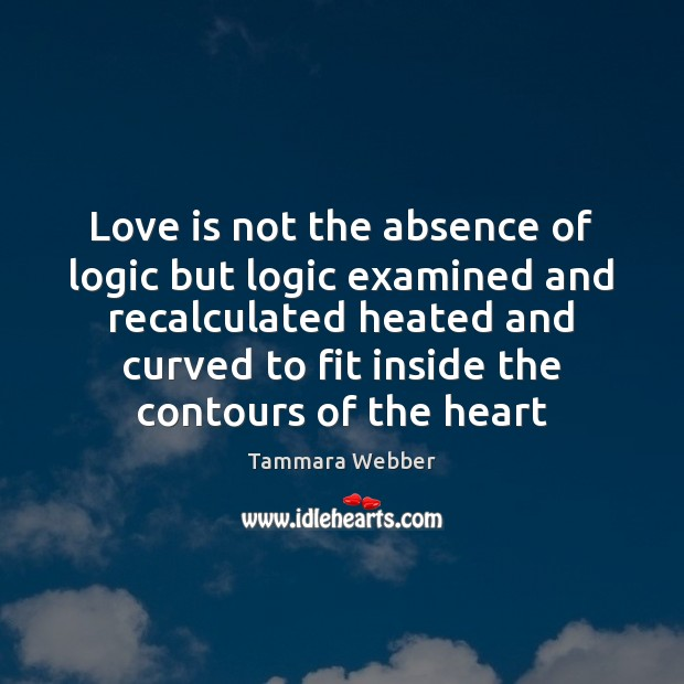 Love is not the absence of logic but logic examined and recalculated Image