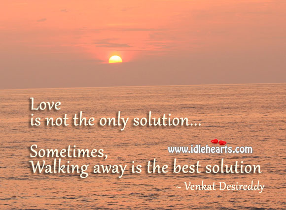Sometimes, Walking Away is The Best Solution
