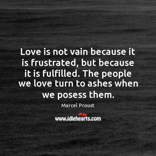 Image, Love is not vain because it is frustrated, but because it is