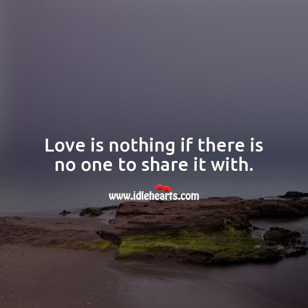 Image, Love is nothing if there is no one to share it with.