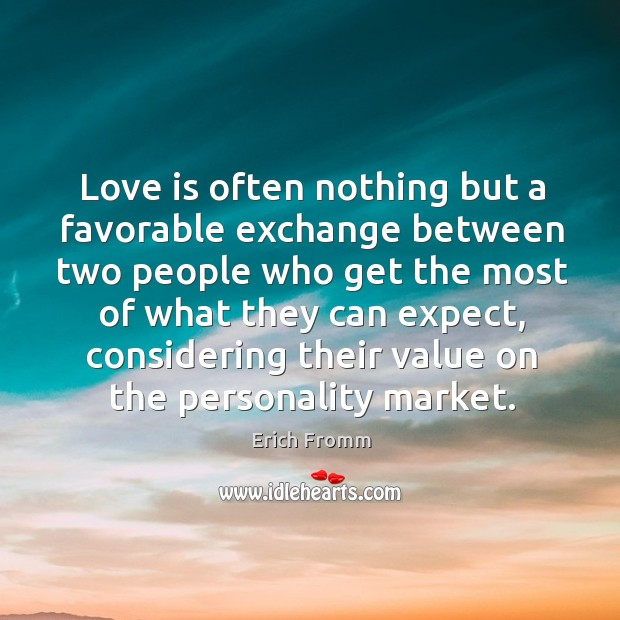 Love is often nothing but a favorable exchange between two people who get the most of what they can expect Image