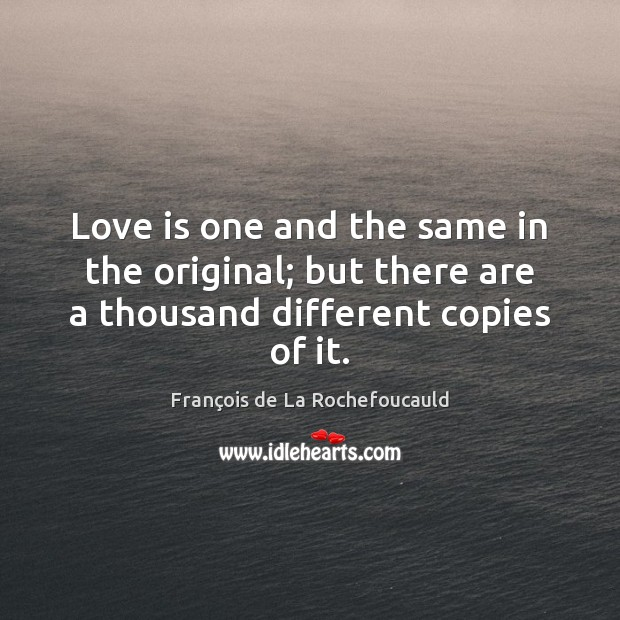 Image, Love is one and the same in the original; but there are a thousand different copies of it.