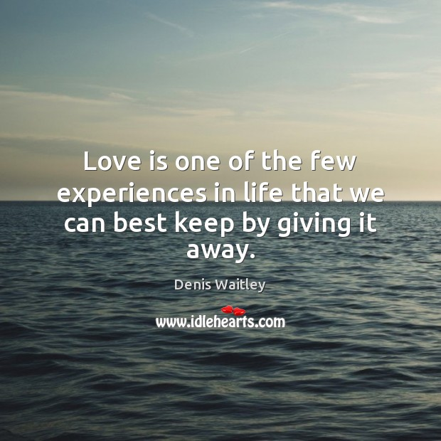 Image, Love is one of the few experiences in life that we can best keep by giving it away.