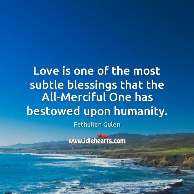 Love is one of the most subtle blessings that the All-Merciful One Image