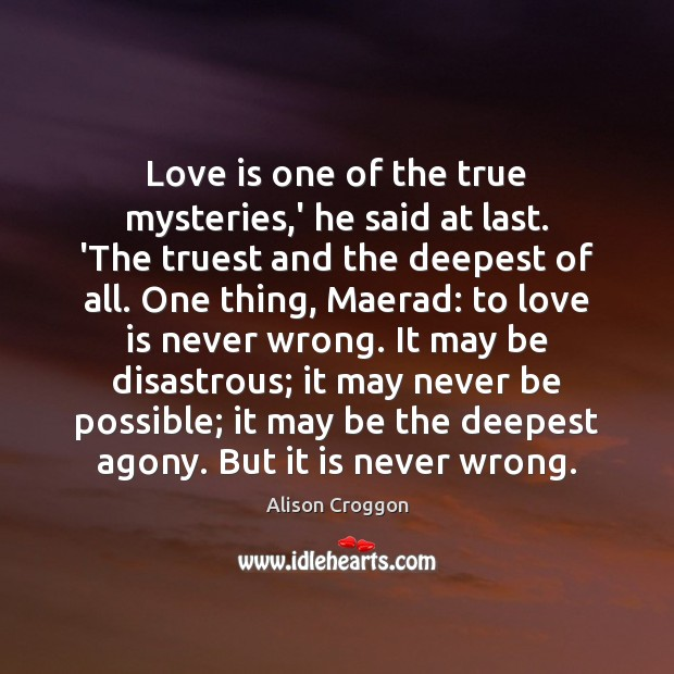 Love is one of the true mysteries,' he said at last. Image