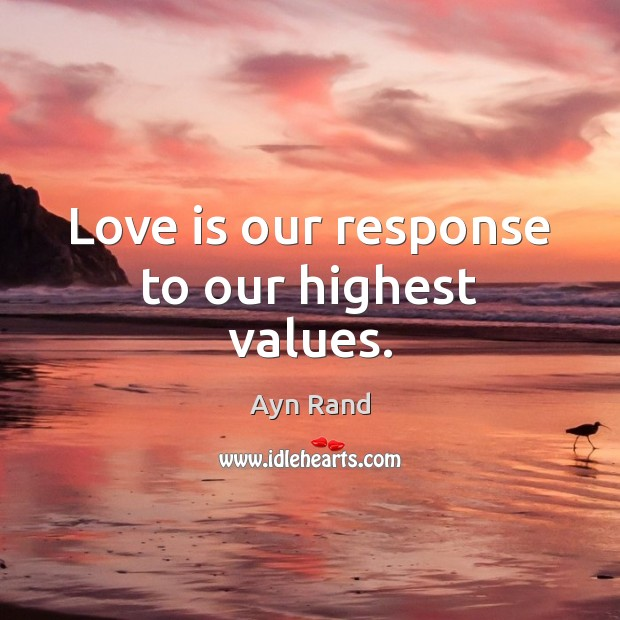 Love is our response to our highest values. Image
