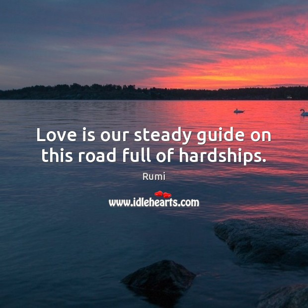 Image, Love is our steady guide on this road full of hardships.