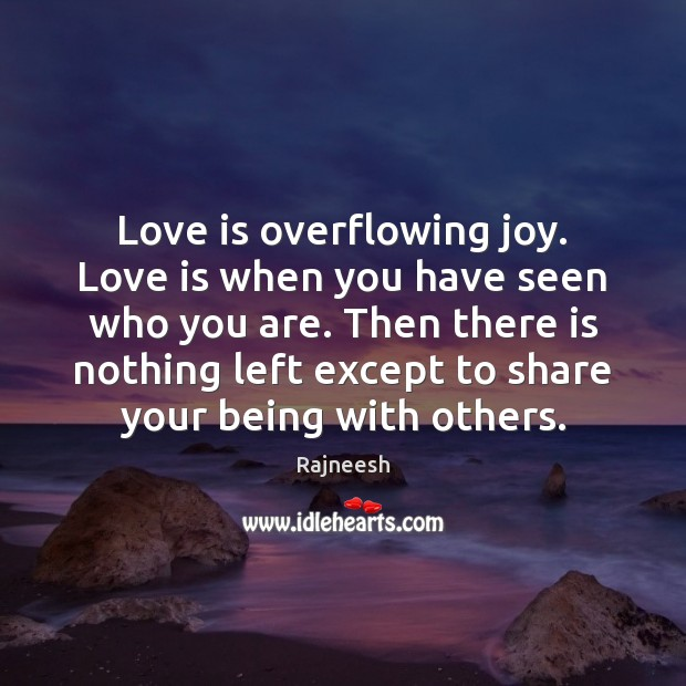 Love is overflowing joy. Love is when you have seen who you Image