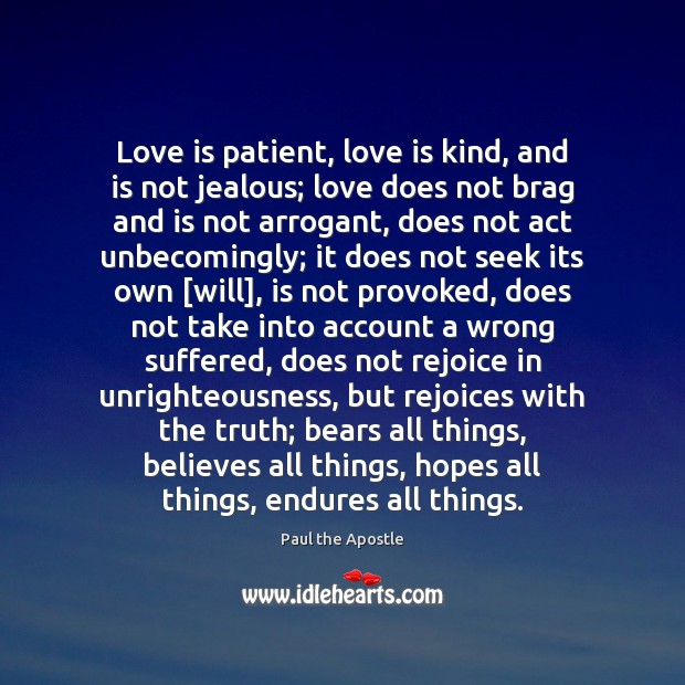 Love is patient, love is kind, and is not jealous; love does Paul the Apostle Picture Quote