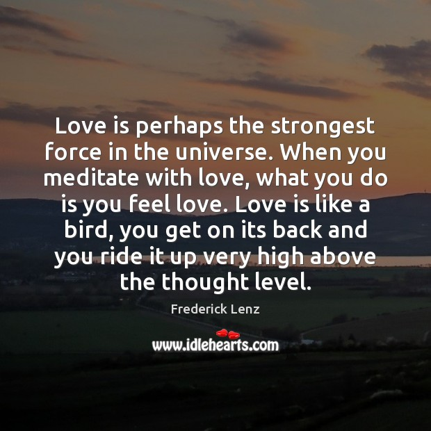 Love is perhaps the strongest force in the universe. When you meditate Image