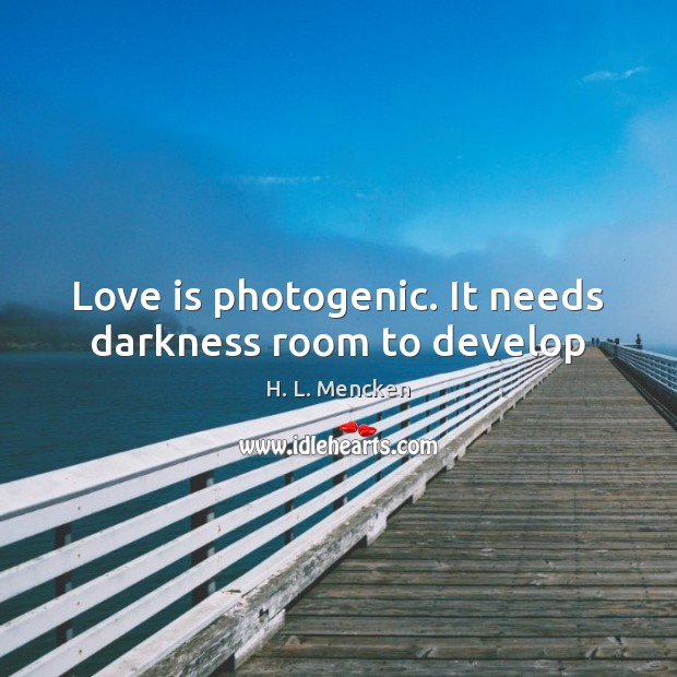 Love is photogenic. It needs darkness room to develop Image