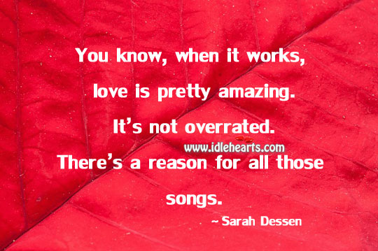 Love is pretty amazing Sarah Dessen Picture Quote