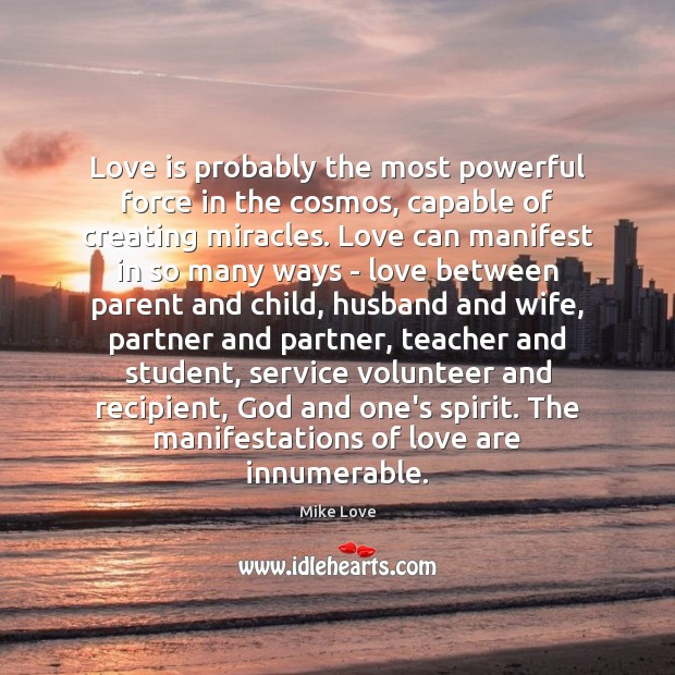 Love is probably the most powerful force in the cosmos, capable of Mike Love Picture Quote