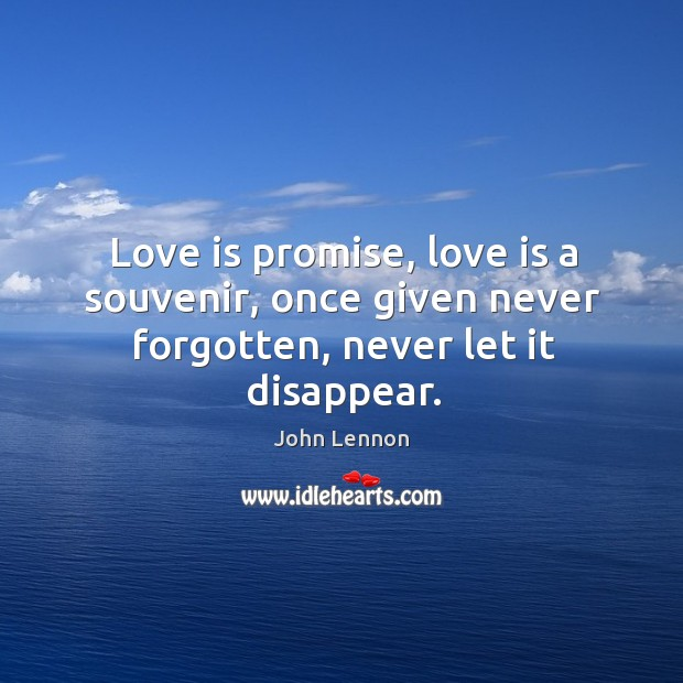 Image, Love is promise, love is a souvenir, once given never forgotten, never let it disappear.