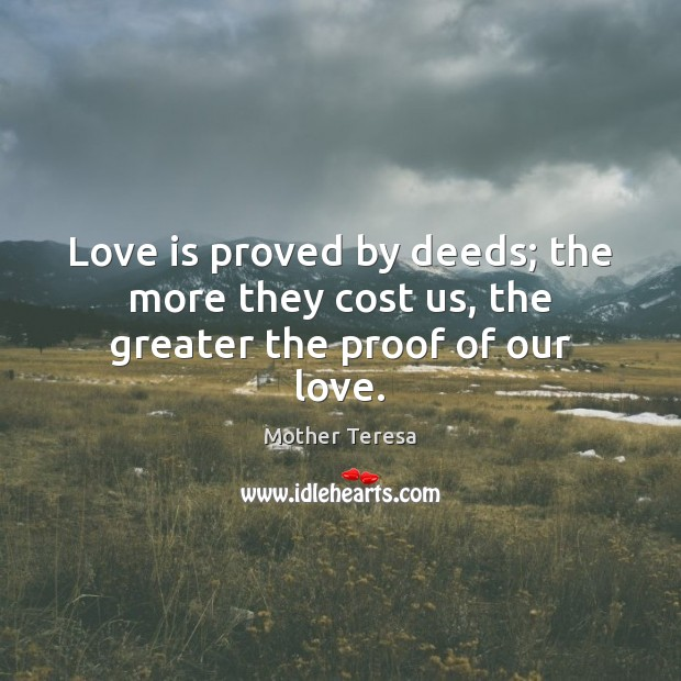 Image, Love is proved by deeds; the more they cost us, the greater the proof of our love.