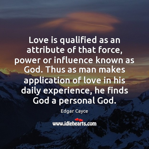 Love is qualified as an attribute of that force, power or influence Edgar Cayce Picture Quote