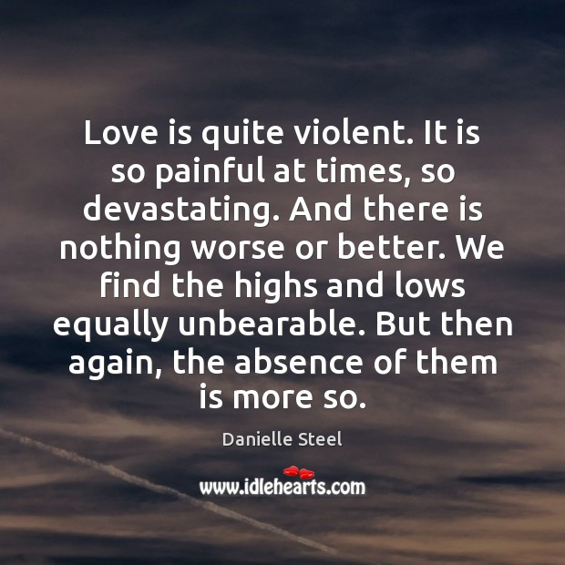 Love is quite violent. It is so painful at times, so devastating. Danielle Steel Picture Quote