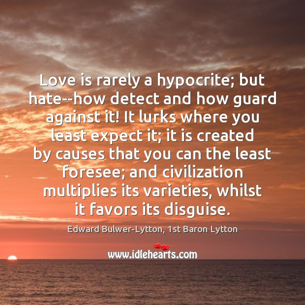 Love is rarely a hypocrite; but hate–how detect and how guard against Image
