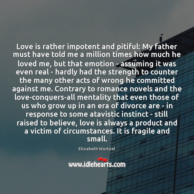Image, Love is rather impotent and pitiful: My father must have told me