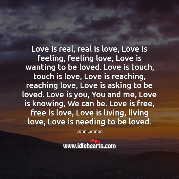 Love is real, real is love, Love is feeling, feeling love, Love To Be Loved Quotes Image
