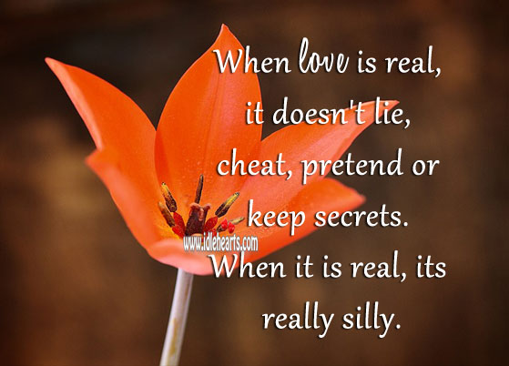 When love is real, it doesn't lie, cheat, pretend or keep secrets. Image
