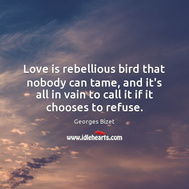 Image, Love is rebellious bird that nobody can tame, and it's all in