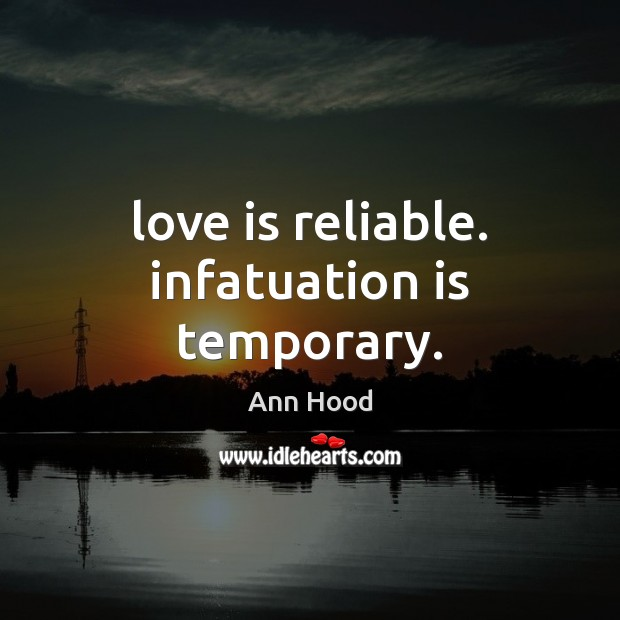 Image, Love is reliable. infatuation is temporary.
