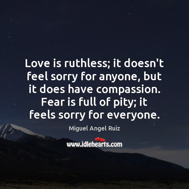 Love is ruthless; it doesn't feel sorry for anyone, but it does Image