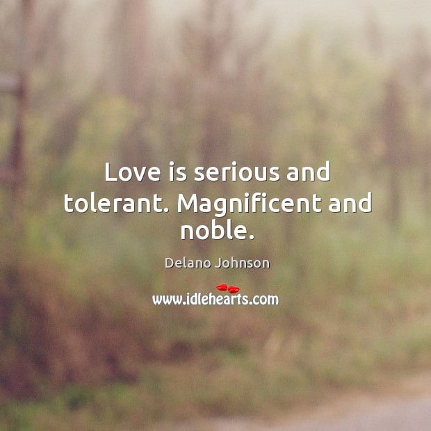 Love is serious and tolerant. Magnificent and noble. Image