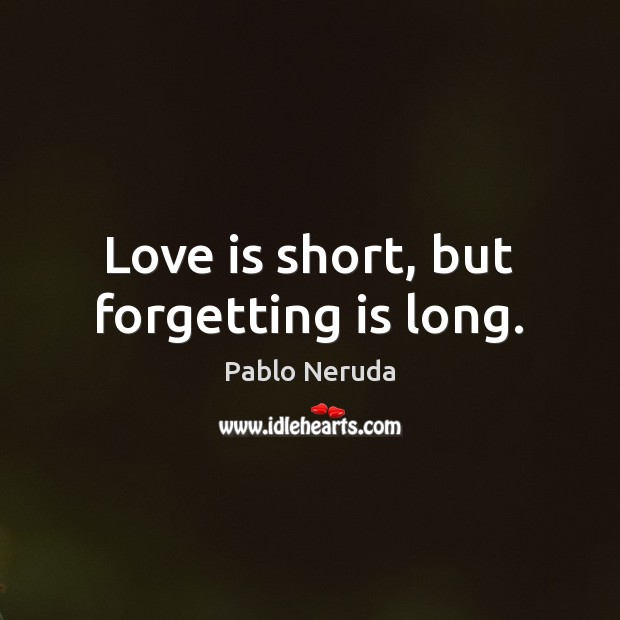 Love is short, but forgetting is long. Image