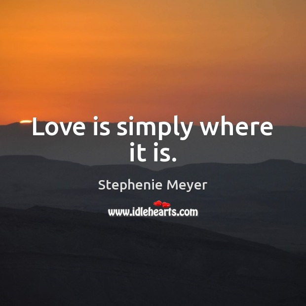 Love is simply where it is. Image