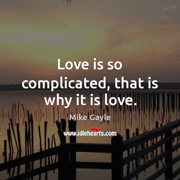 Love is so complicated, that is why it is love. Image