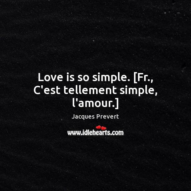 Image, Love is so simple. [Fr., C'est tellement simple, l'amour.]