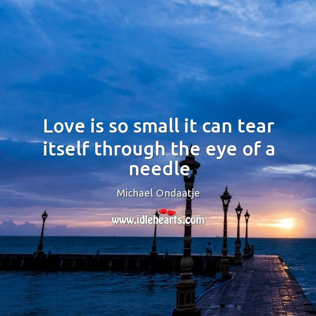 Love is so small it can tear itself through the eye of a needle Image