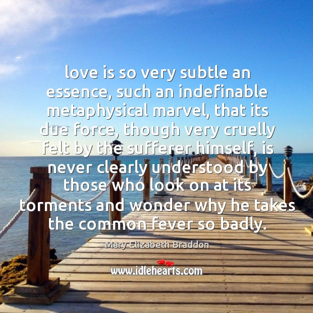Love is so very subtle an essence, such an indefinable metaphysical marvel, Mary Elizabeth Braddon Picture Quote