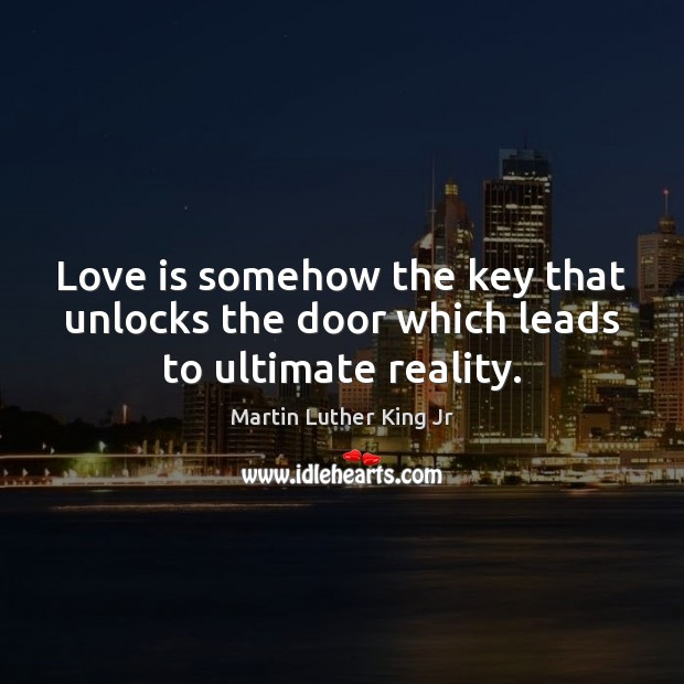 Love is somehow the key that unlocks the door which leads to ultimate reality. Image