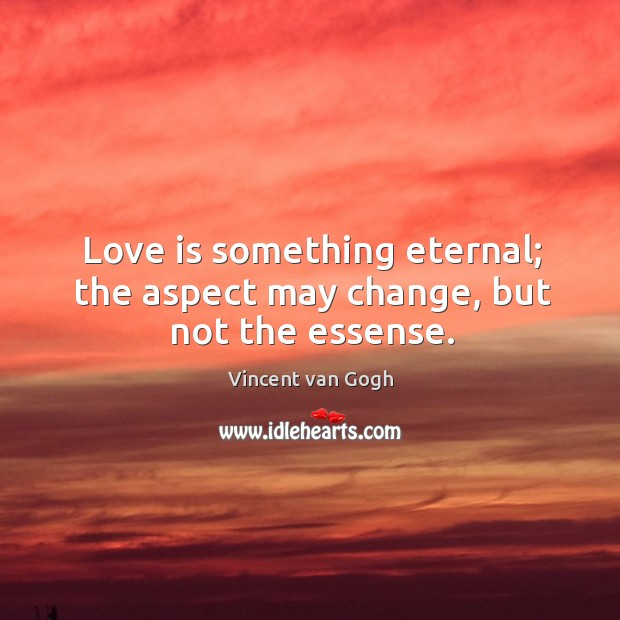 Love is something eternal; the aspect may change, but not the essense. Image
