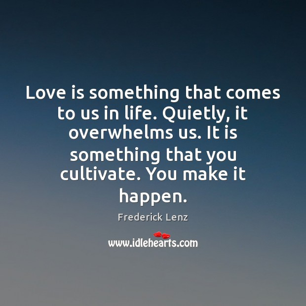 Love is something that comes to us in life. Quietly, it overwhelms Image