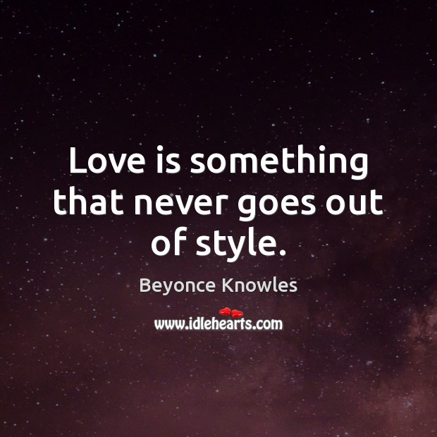 Love is something that never goes out of style. Image