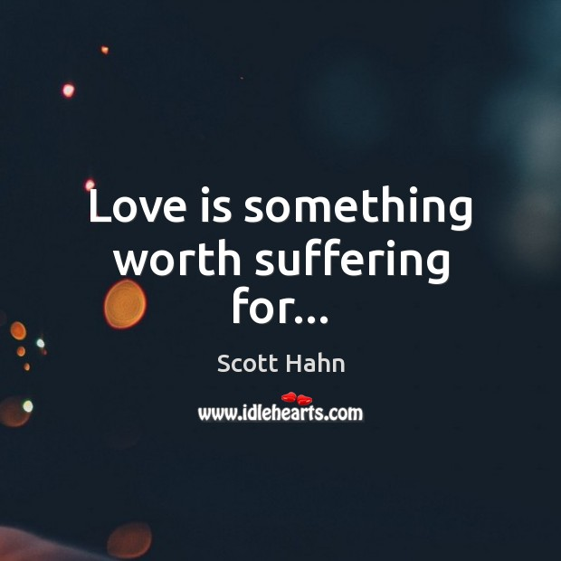 Love is something worth suffering for… Image