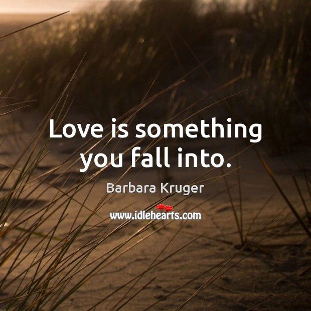 Love is something you fall into. Image